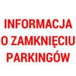 Informacja o zamknięciu parkingów